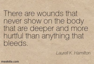 Laurell K. Hamilton : There are wounds that never show on the body ...