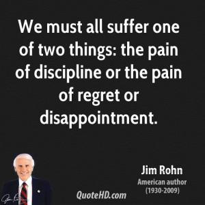 jim-rohn-jim-rohn-we-must-all-suffer-one-of-two-things-the-pain-of.jpg