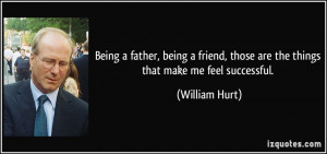 Being a father, being a friend, those are the things that make me feel ...