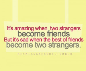 ... quote | ... strangers become friends But it 's sad when best of the