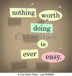 The quote or saying words Nothing Worth Doing is Ever Easy in pieces ...