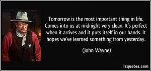 Tomorrow is the most important thing in life. Comes into us at ...