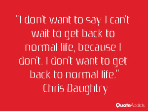 don't want to say I can't wait to get back to normal life ...