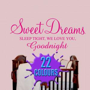 Sweet dreams sleep tight, we love you goodnight - Nursery Wall Quote