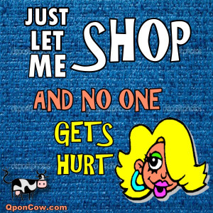 """Just Let Me Shop.."""" Funny Shopping Quotes"""