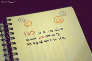 Past is a nice place to visit moving on quotes