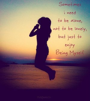 ... need-to-be-alone-not-to-be-lonely-but-just-to-enjoy-being-myself.jpg