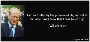 ... yet at the same time I know that I have to let it go. - William Hurt