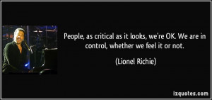 ... we're OK. We are in control, whether we feel it or not. - Lionel