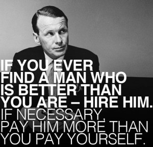 him more than you pay yourself. - David Ogilvy: Ogilvy Quotes, Quotes ...
