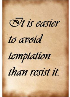 Temptation quotes. Easier to avoid temptation than resist it. More