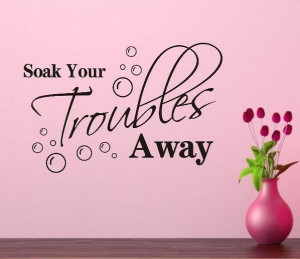 ... Your Troubles Away Bathroom Wall Quote Decal Vinyl ART Sticker DIY