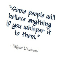 Some people will believe anything if you whisper it to them.