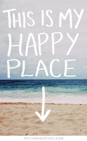 This is my happy place. Picture Quote #1
