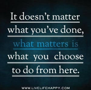 it doesn t matter what you ve done what matters is what you choose to ...
