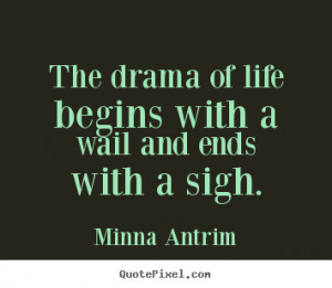 ... life begins with a wail and ends with a sigh. Minna Antrim life quote
