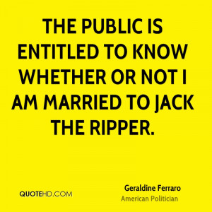 The public is entitled to know whether or not I am married to Jack The ...