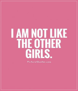 am not like the other girls Picture Quote #1