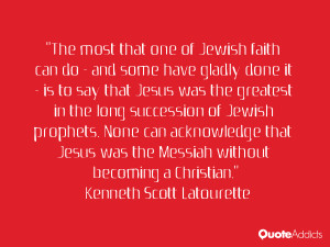 The most that one of Jewish faith can do - and some have gladly done ...