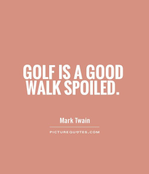 Mark Twain Quotes Sports Quotes Walk Quotes Golf Quotes