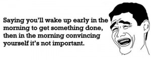 Saying you'll wake up early in the morning… Funny Quote Picture