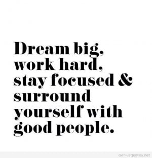 ... urself with good people who help you stay focused and work hard