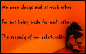 Breakup quote: The tragedy of our relationship was that we were always ...