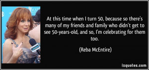 At this time when I turn 50, because so there's many of my friends and ...
