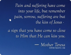 Pain and suffering have come into your life, but remember pain, sorrow ...