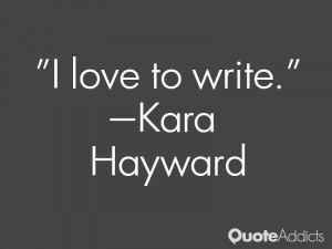 kara hayward quotes i love to write kara hayward