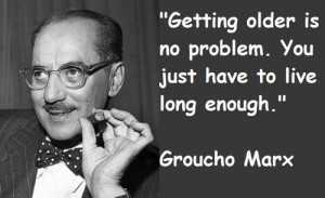 groucho-marx-wise-quotes-getting-older-life-sayings