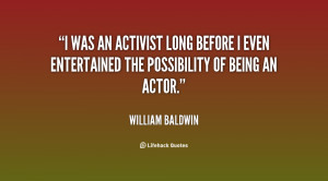 was an activist long before I even entertained the possibility of ...