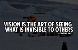 vision quotes vision is the art of seeing what is invisible to others ...