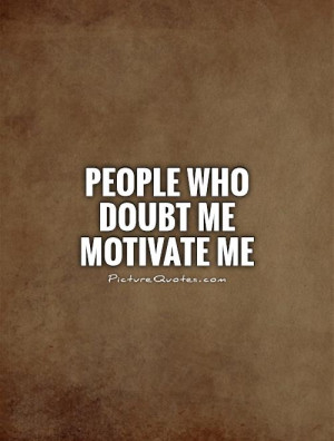 Doubt Quotes Negative People Quotes Motivated Quotes