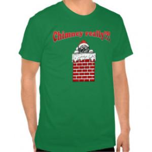 Sarcastic Sayings Funny Christmas Chimney Really? Shirts