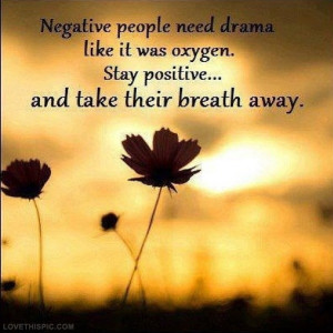 Negative people need drama