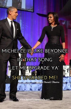"... She upgraded me!"" – President Obama about First Lady Michelle"