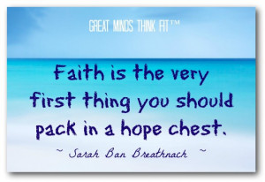 Faith is the very first thing you should pack in a hope chest ...