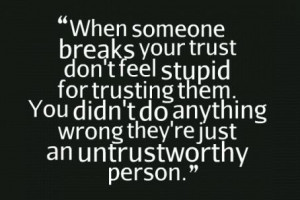 Trust Quote: When someone breaks your trust. Don't feel...