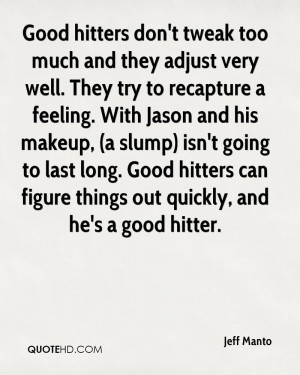 ... . Good hitters can figure things out quickly, and he's a good hitter
