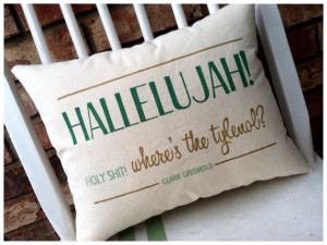 Christmas Vacation- Hallelujah, Clark Griswold Holiday Quote Pillow