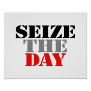 Seize The Day Posters & Prints