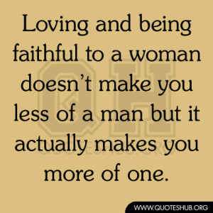 Being faithful to a woman doesn't make you less