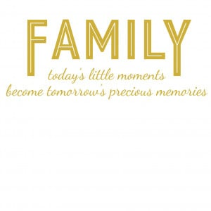 We Love You Family Quotes Family todays little moments