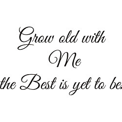 Grow Old with Me' Vinyl Wall Art Quote