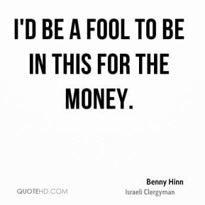 benny-hinn-benny-hinn-id-be-a-fool-to-be-in-this-for-the.jpg