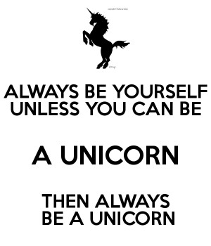... -be-yourself-unless-you-can-be-a-unicorn-then-always-be-a-unicorn.png