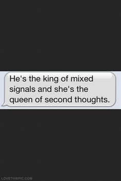 mixed signals, Queen of second thoughts love love quotes quotes quote ...