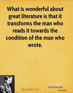 What is wonderful about great literature is that it transforms the man ...