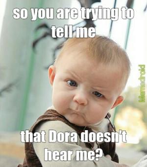 Dora Doesnt Hear Me?